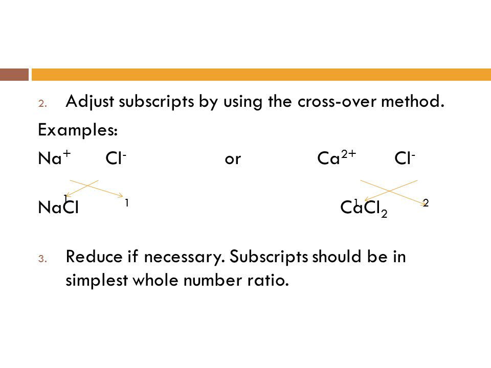 Adjust subscripts by using the cross-over method. Examples:
