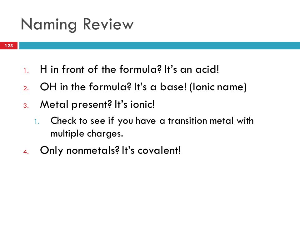 Naming Review H in front of the formula It's an acid!