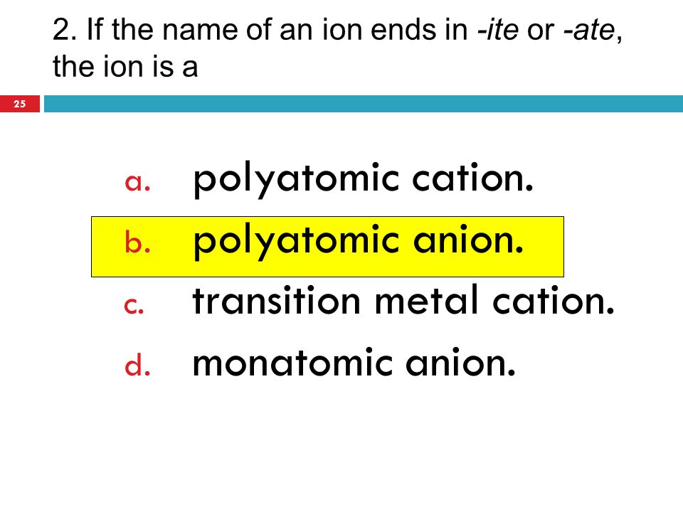 2. If the name of an ion ends in -ite or -ate, the ion is a