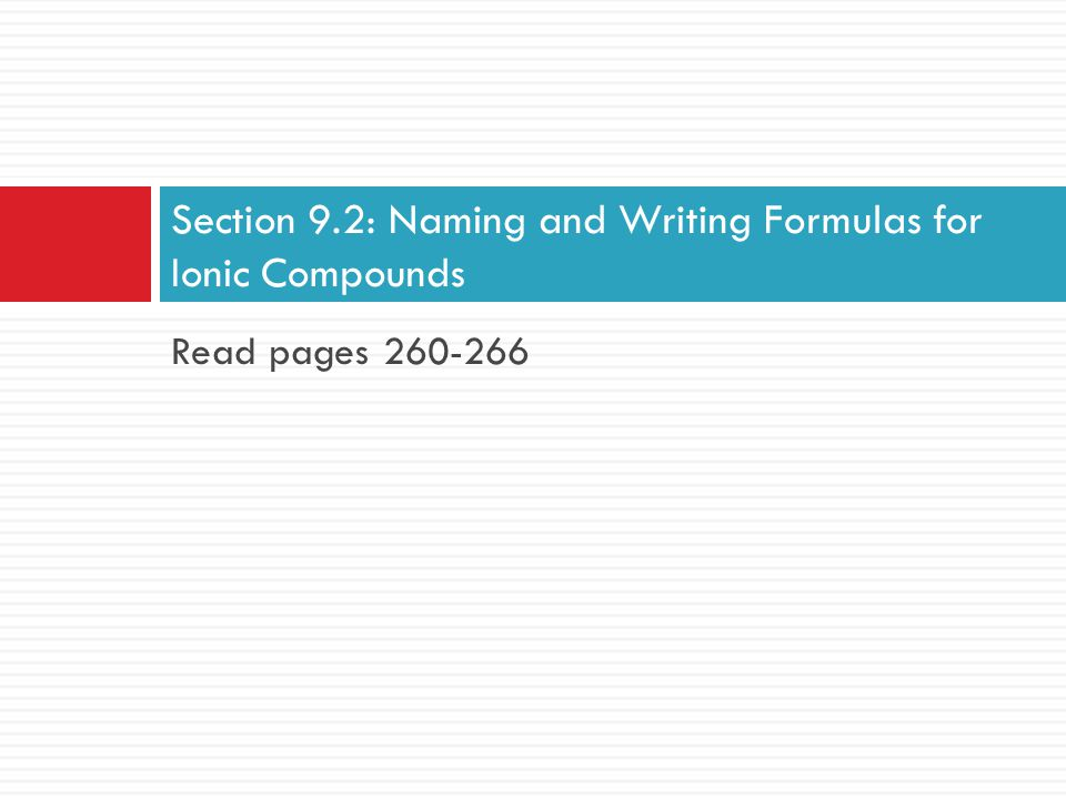 Section 9.2: Naming and Writing Formulas for Ionic Compounds
