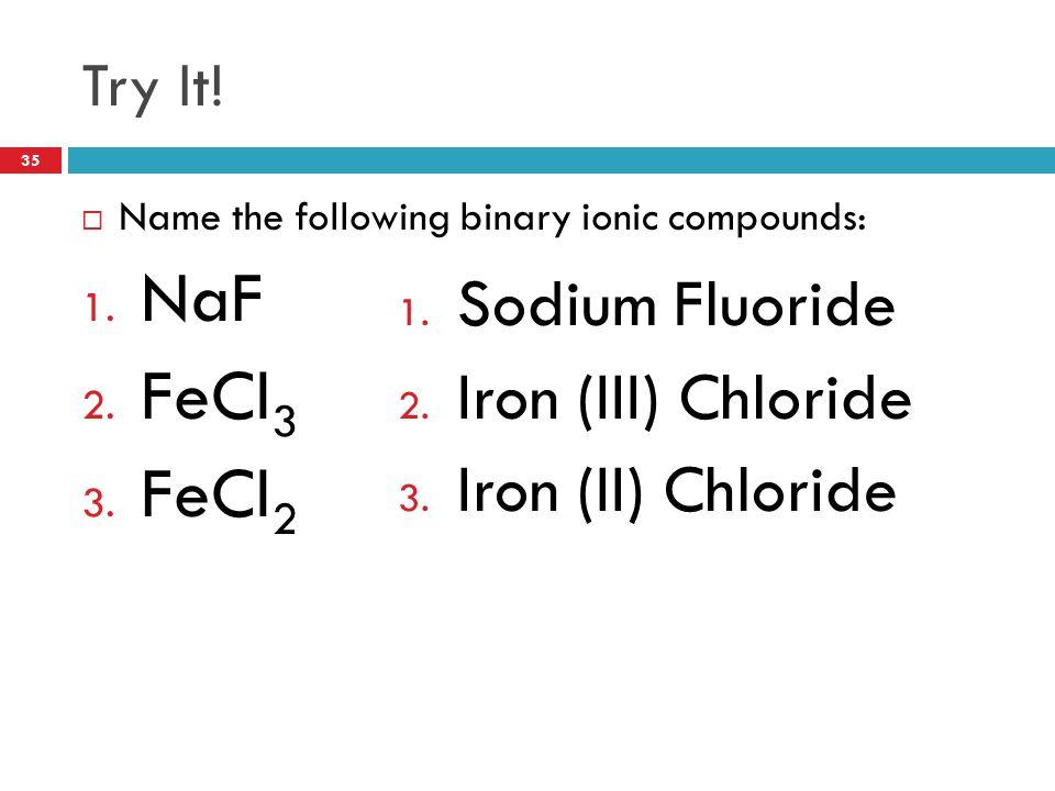NaF FeCl3 FeCl2 Sodium Fluoride Iron (III) Chloride Iron (II) Chloride
