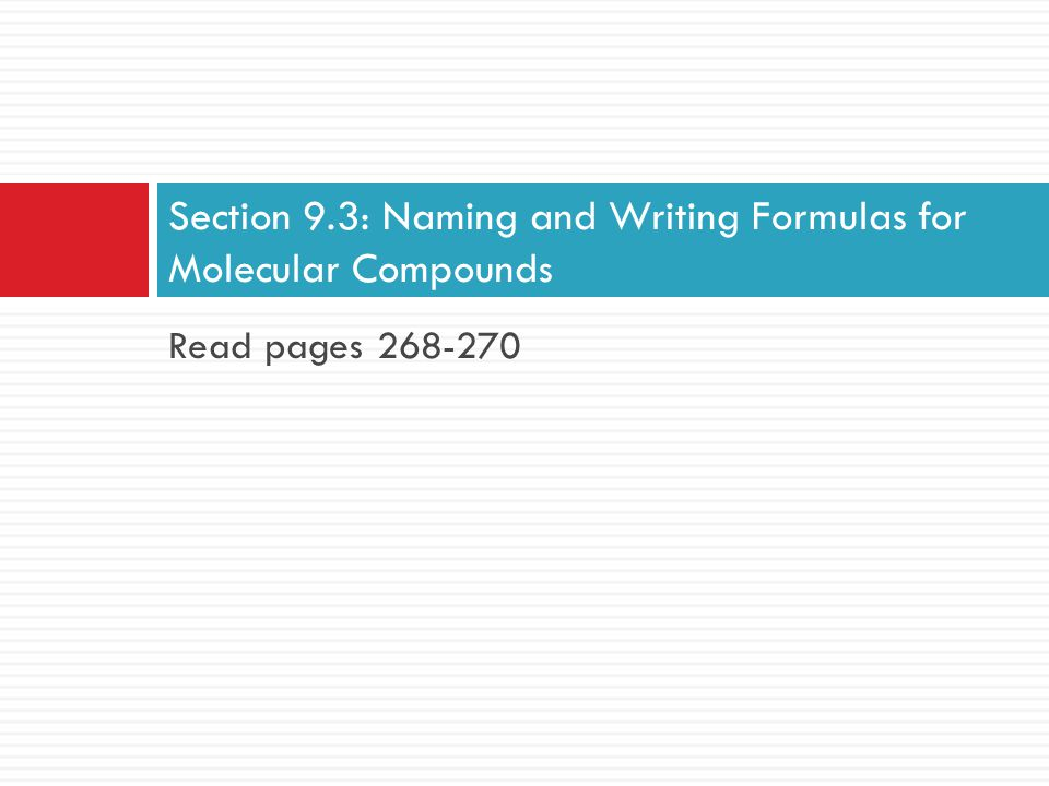 Section 9.3: Naming and Writing Formulas for Molecular Compounds