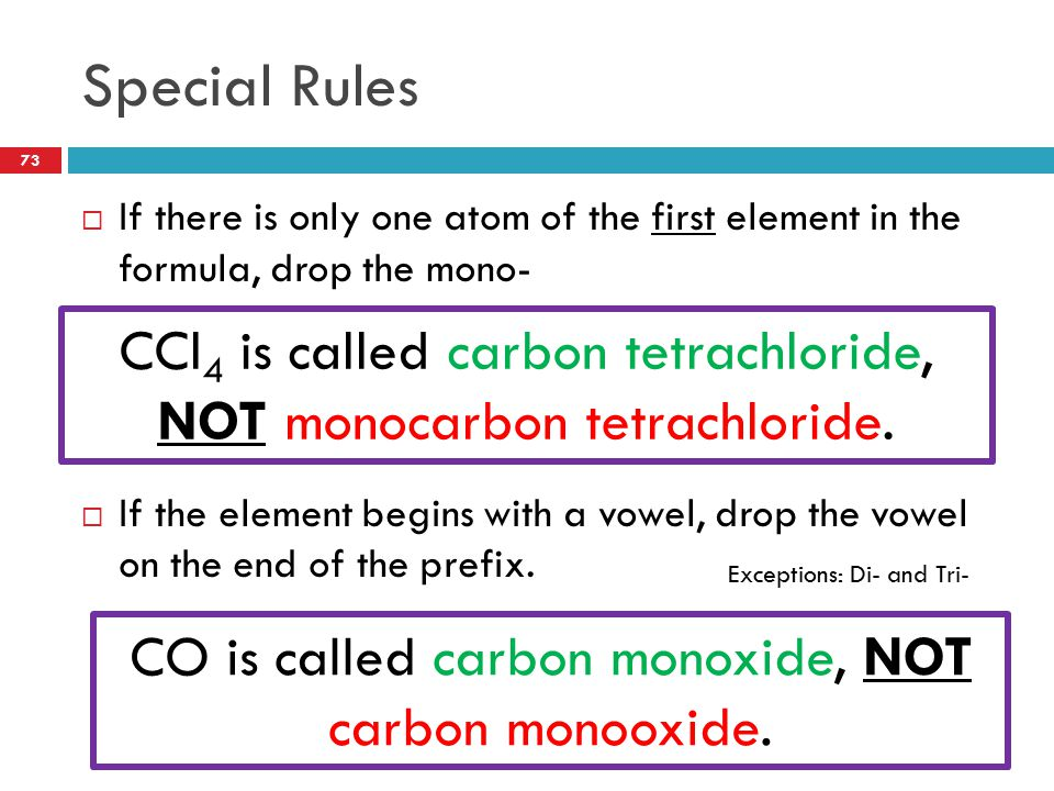 Special Rules If there is only one atom of the first element in the formula, drop the mono-