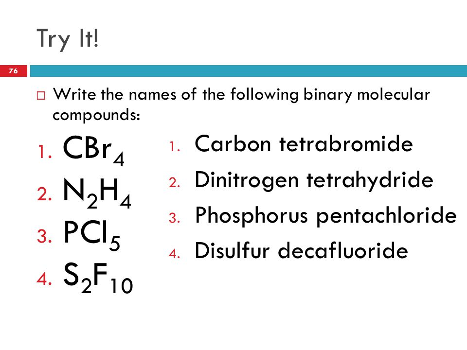 CBr4 N2H4 PCl5 S2F10 Try It! Carbon tetrabromide