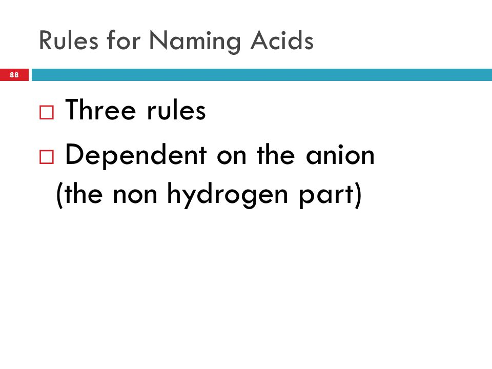 Dependent on the anion (the non hydrogen part)