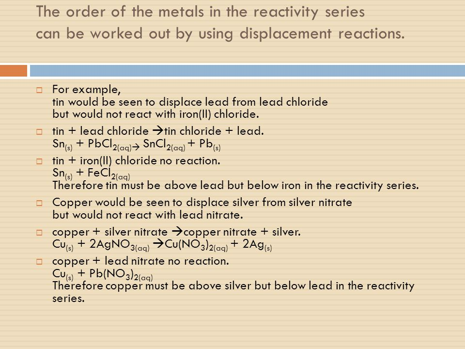 The order of the metals in the reactivity series can be worked out by using displacement reactions.