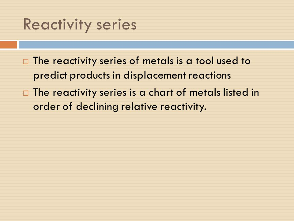Reactivity series The reactivity series of metals is a tool used to predict products in displacement reactions.