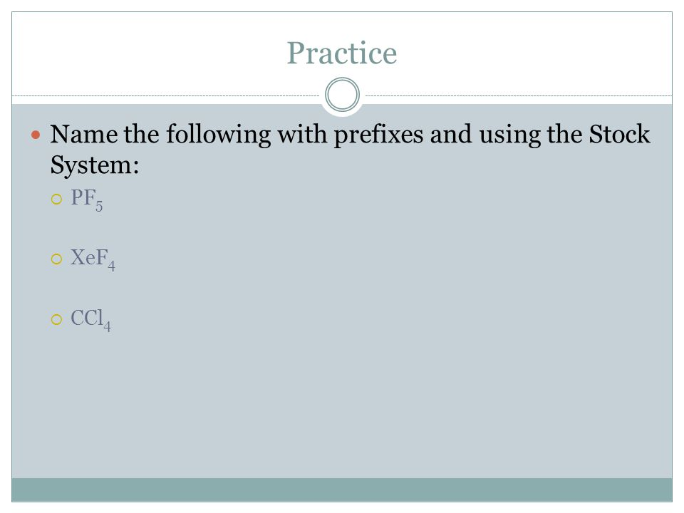 Practice Name the following with prefixes and using the Stock System: