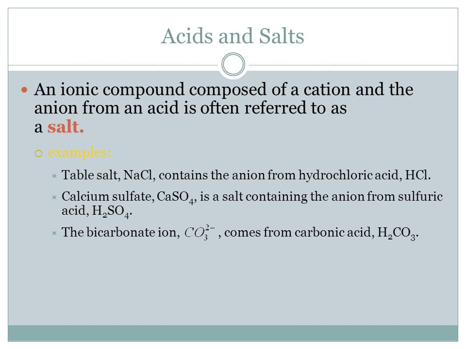 Acids and Salts An ionic compound composed of a cation and the anion from an acid is often referred to as a salt.