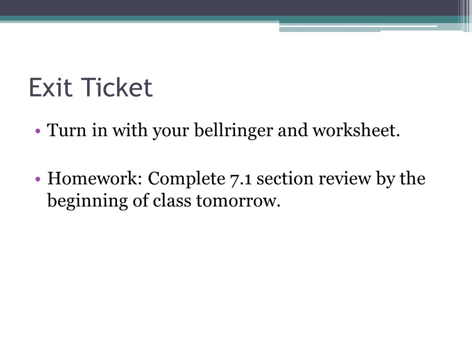 Exit Ticket Turn in with your bellringer and worksheet.