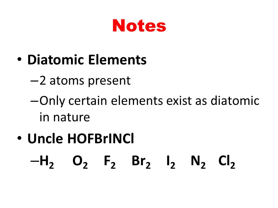 Notes Diatomic Elements Uncle HOFBrINCl H2 O2 F2 Br2 I2 N2 Cl2