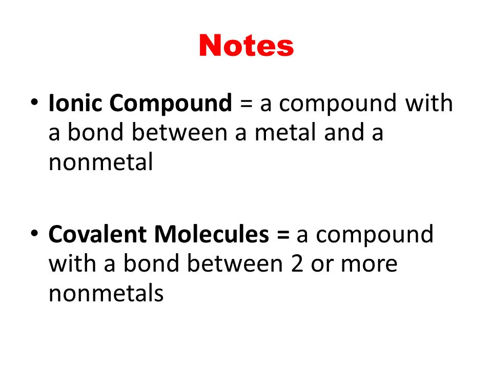 Notes Ionic Compound = a compound with a bond between a metal and a nonmetal.