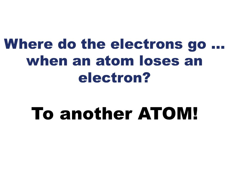 Where do the electrons go … when an atom loses an electron
