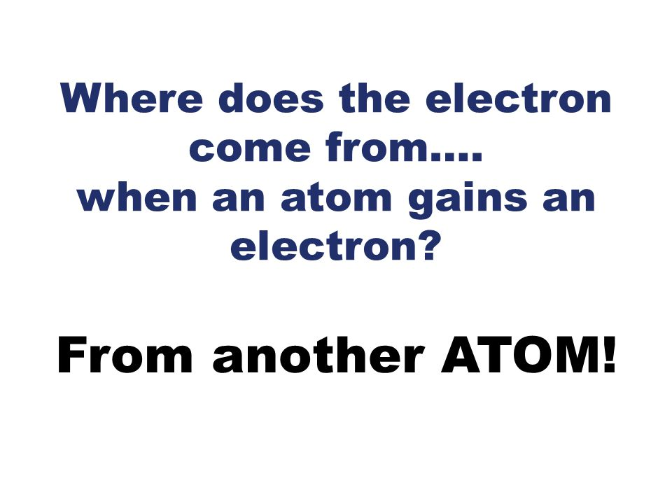 Where does the electron come from…. when an atom gains an electron