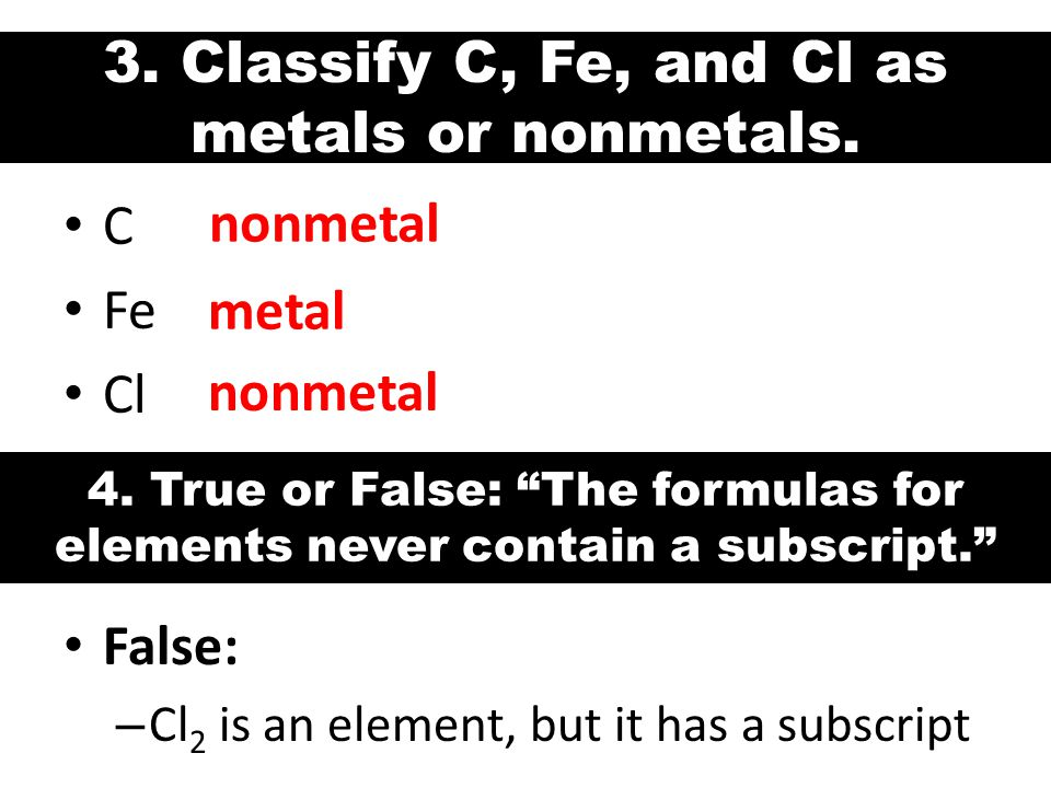 3. Classify C, Fe, and Cl as metals or nonmetals.
