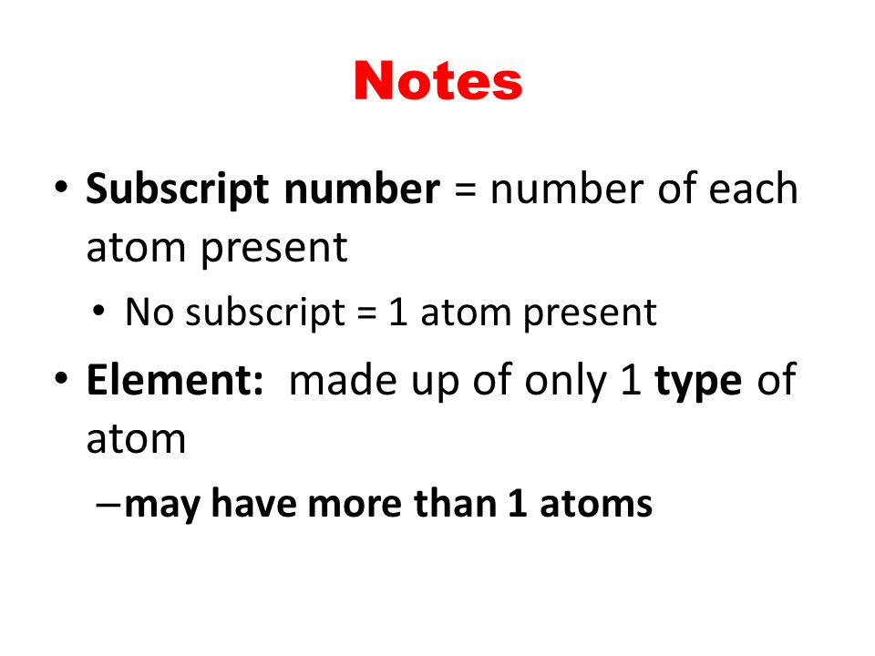 Notes Subscript number = number of each atom present