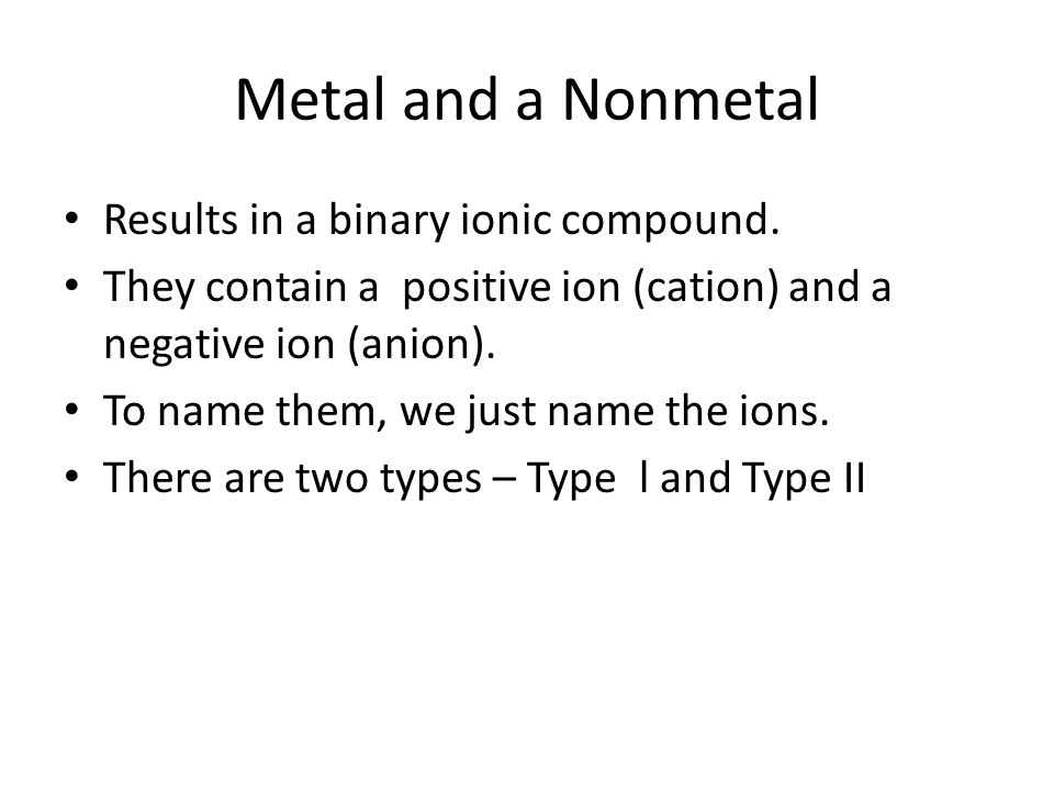 Metal and a Nonmetal Results in a binary ionic compound.