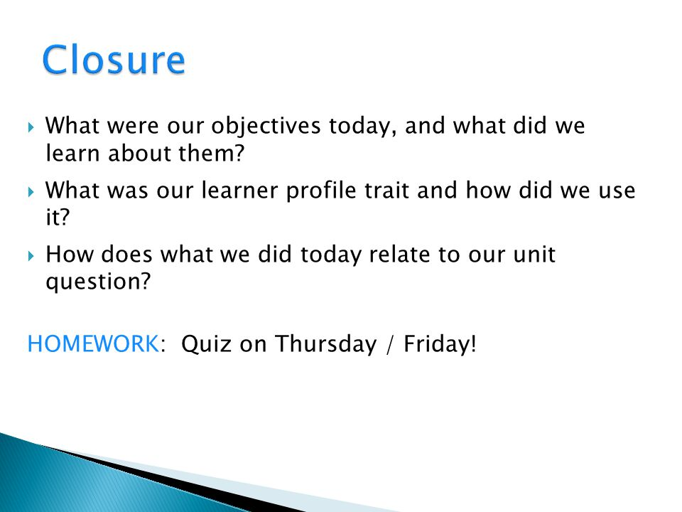 Closure What were our objectives today, and what did we learn about them What was our learner profile trait and how did we use it