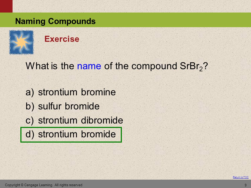 What is the name of the compound SrBr2 a) strontium bromine