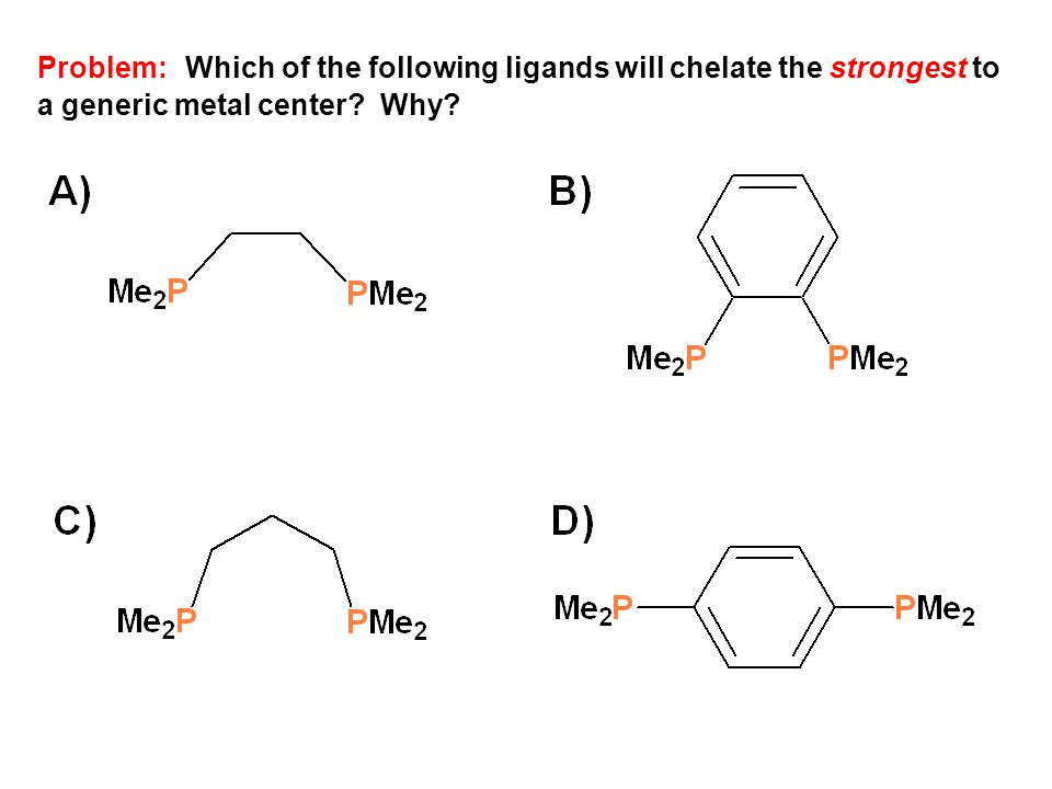 Problem: Which of the following ligands will chelate the strongest to a generic metal center Why