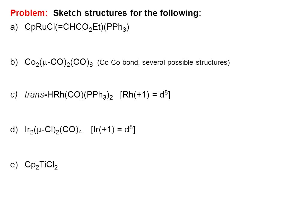 Problem: Sketch structures for the following: