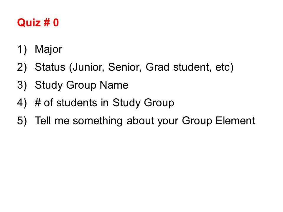 Quiz # 0 Major. Status (Junior, Senior, Grad student, etc) Study Group Name. # of students in Study Group.