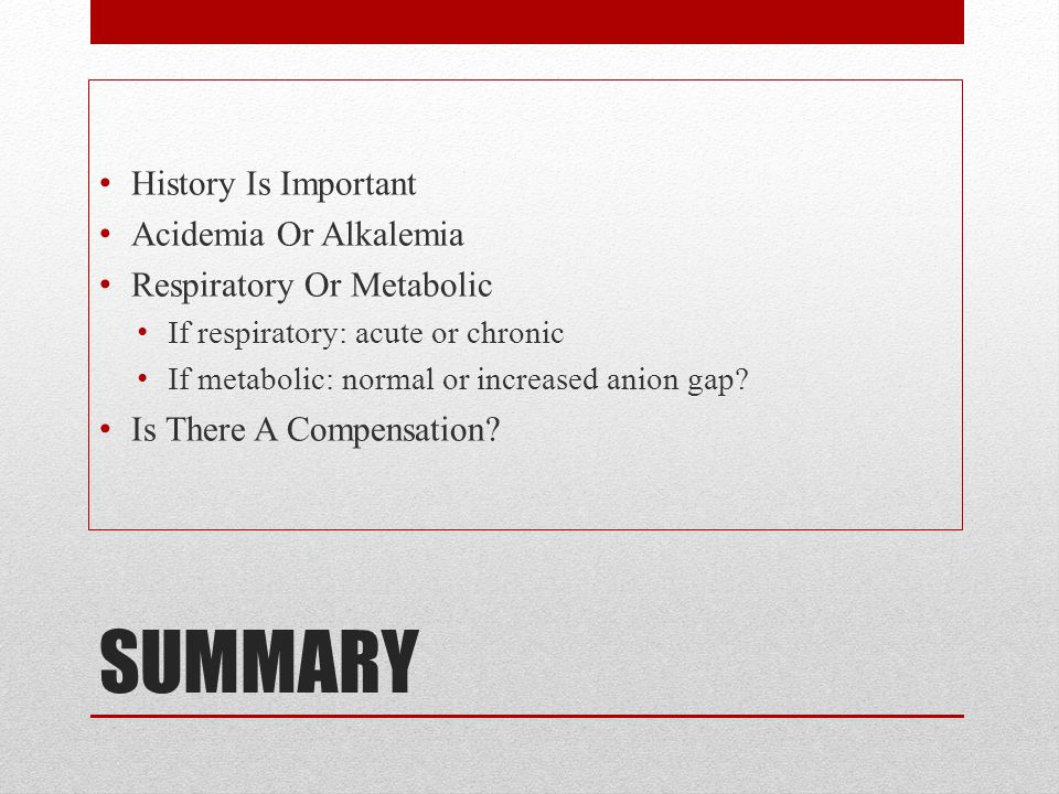SUMMARY History Is Important Acidemia Or Alkalemia
