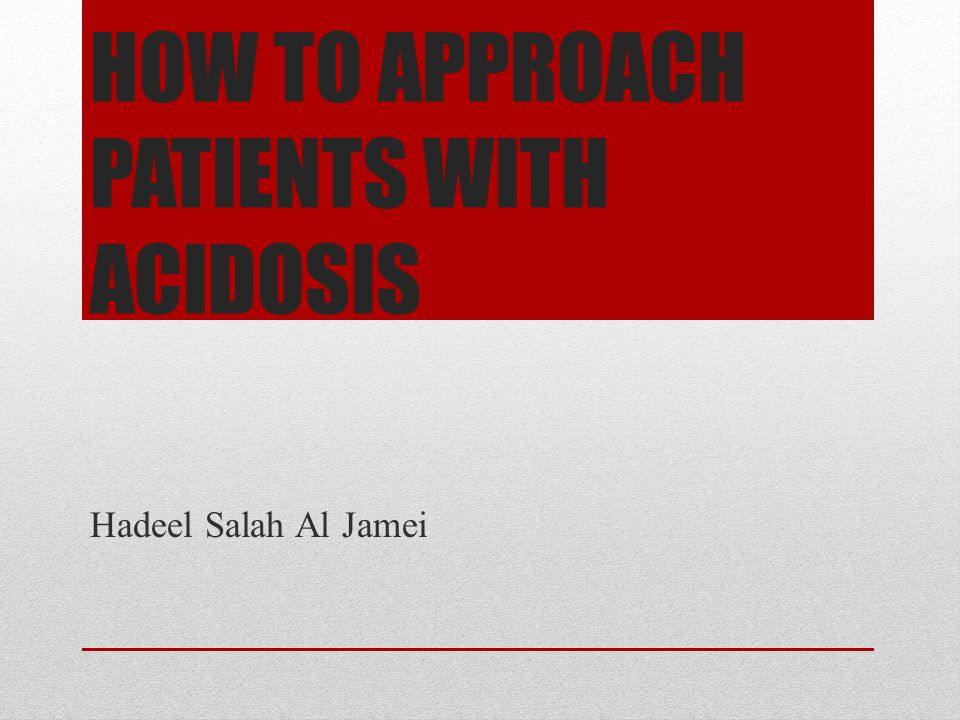 HOW TO APPROACH PATIENTS WITH ACIDOSIS