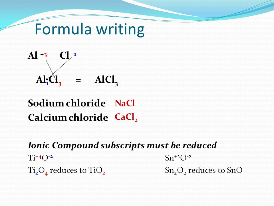 Formula writing Al +3 Cl -1 Al1Cl3 = AlCl3 Sodium chloride