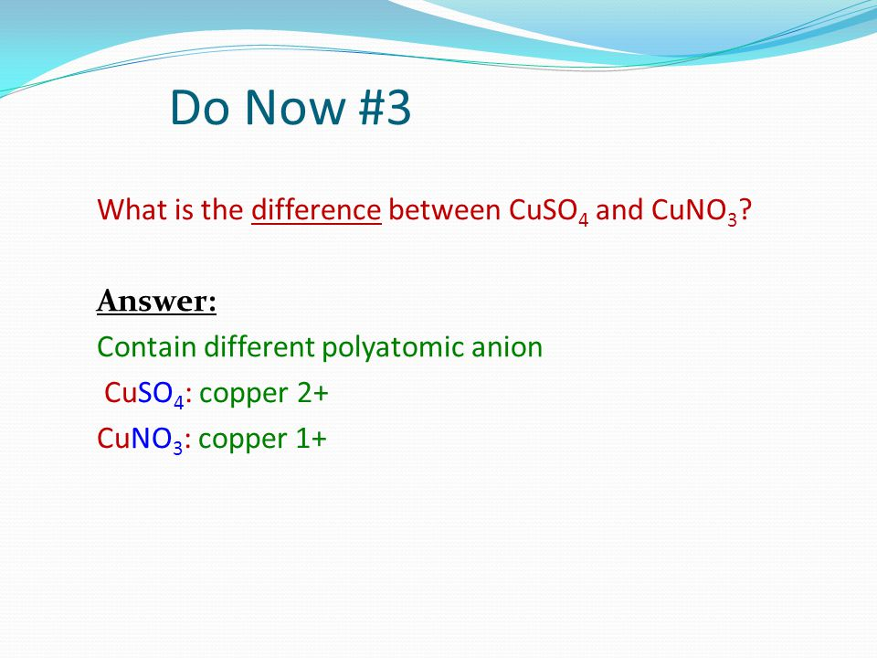 Do Now #3 What is the difference between CuSO4 and CuNO3.