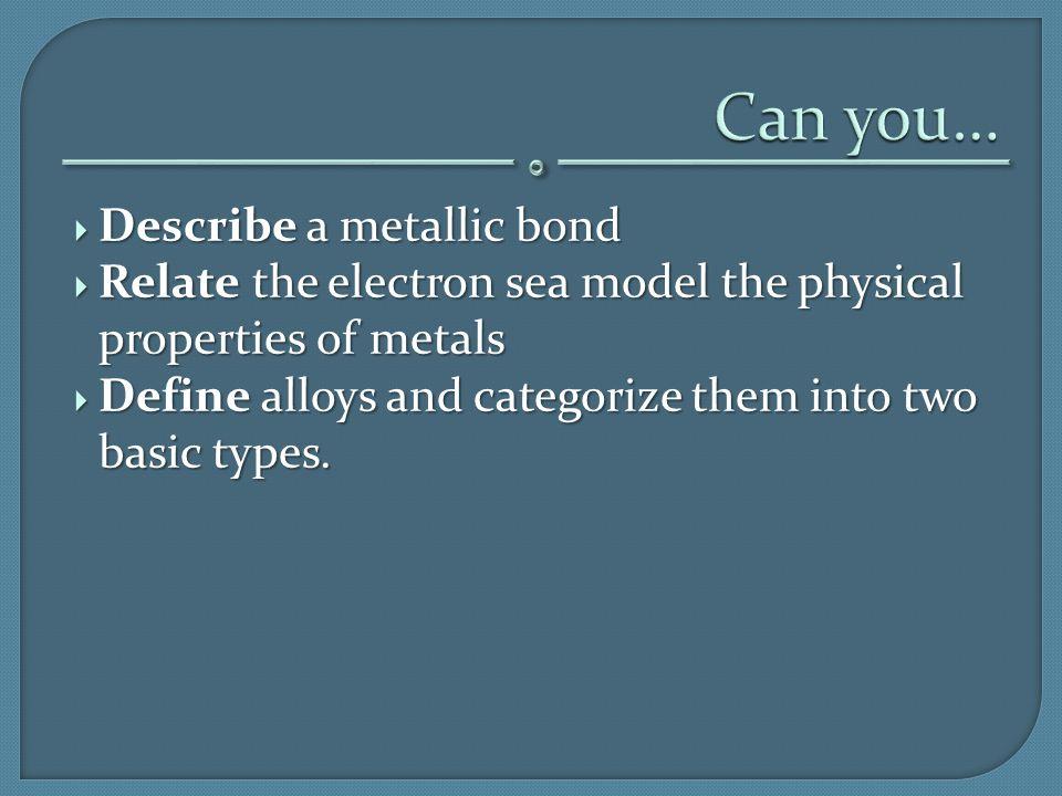 Can you… Describe a metallic bond