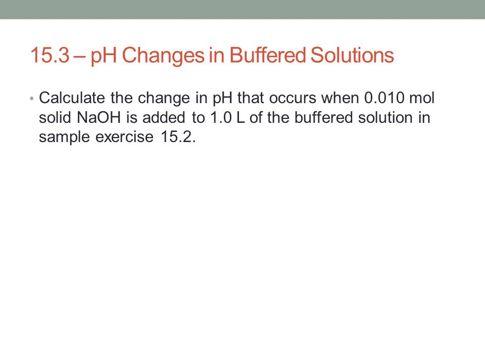 15.3 – pH Changes in Buffered Solutions