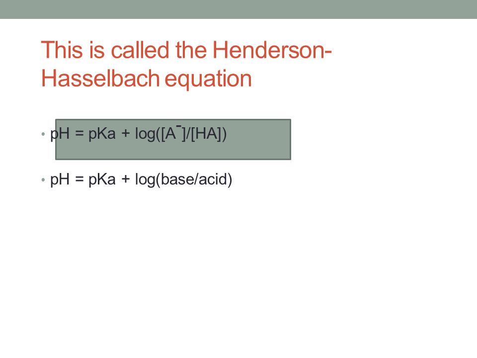 This is called the Henderson-Hasselbach equation
