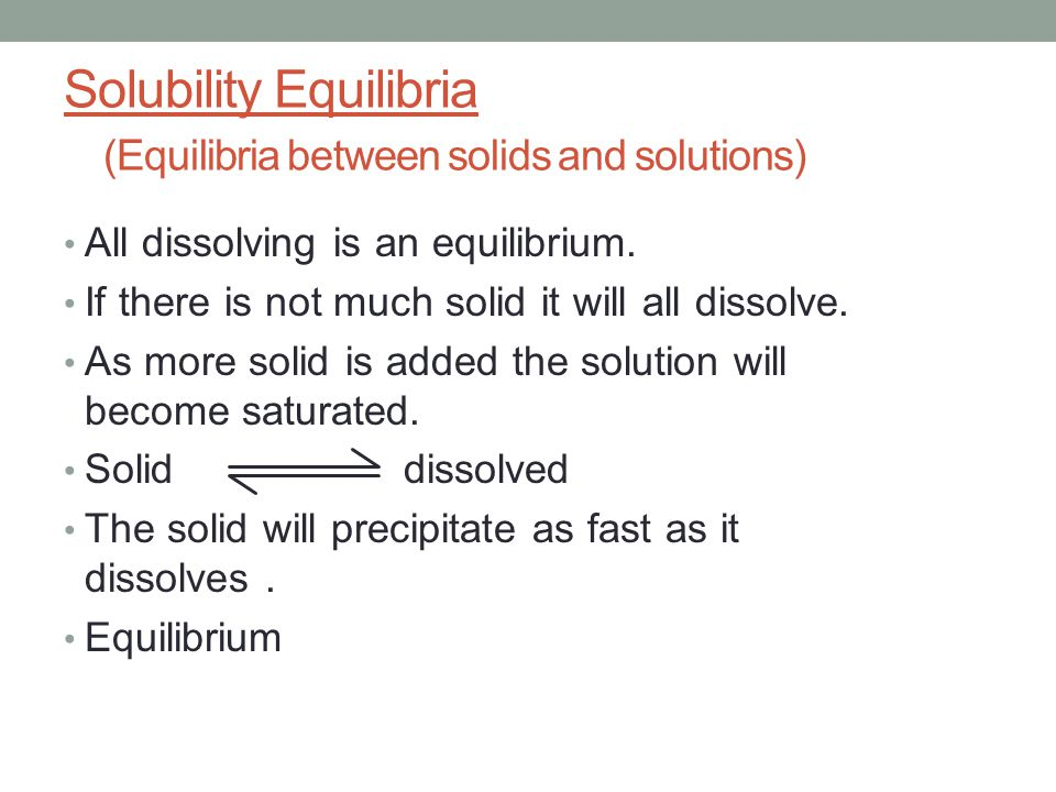 Solubility Equilibria (Equilibria between solids and solutions)