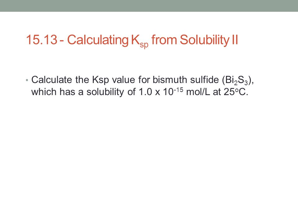 15.13 - Calculating Ksp from Solubility II
