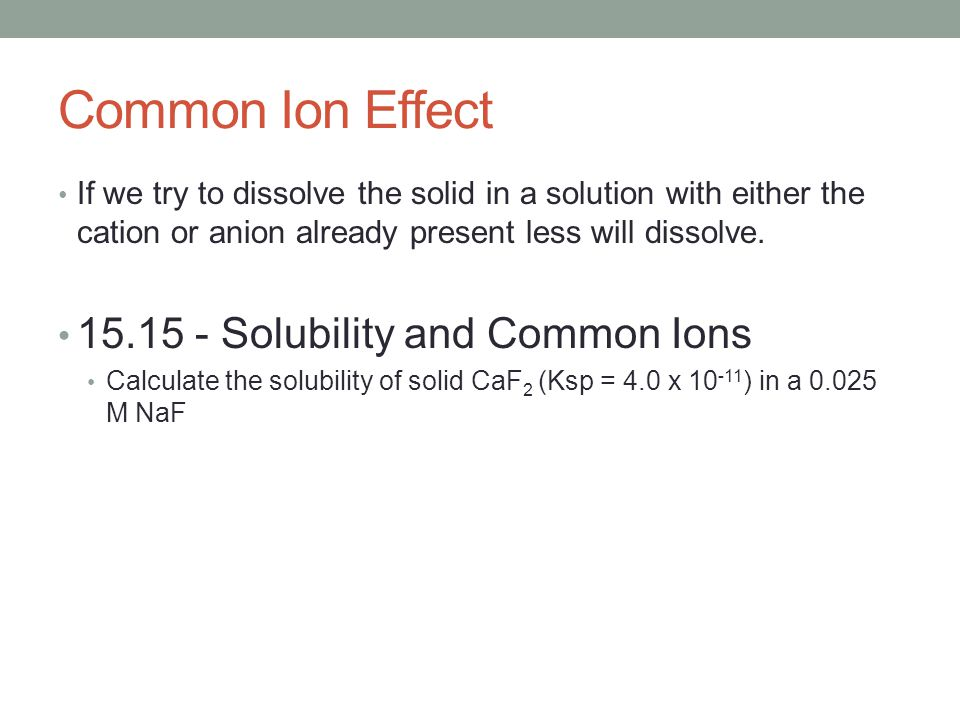 Common Ion Effect 15.15 - Solubility and Common Ions