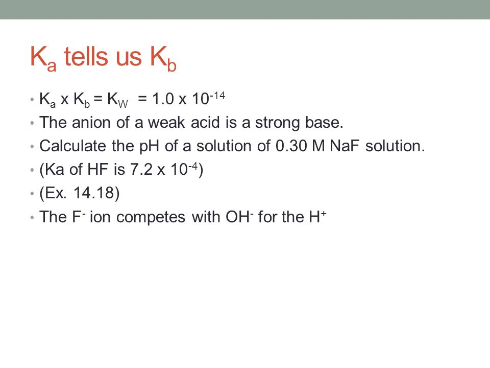 Ka tells us Kb Ka x Kb = KW = 1.0 x 10-14