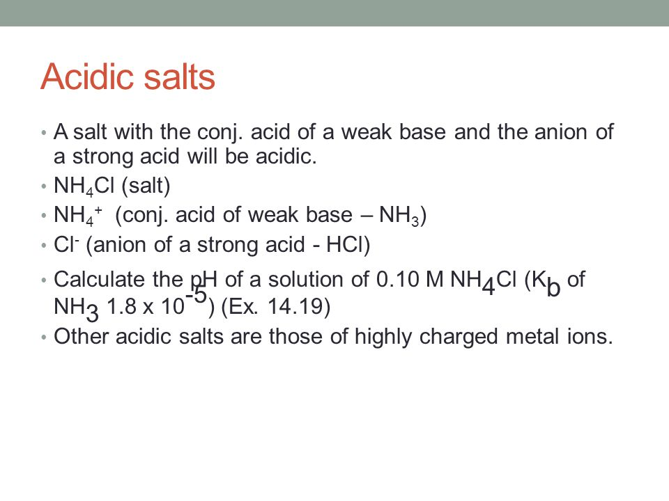 Acidic salts A salt with the conj. acid of a weak base and the anion of a strong acid will be acidic.