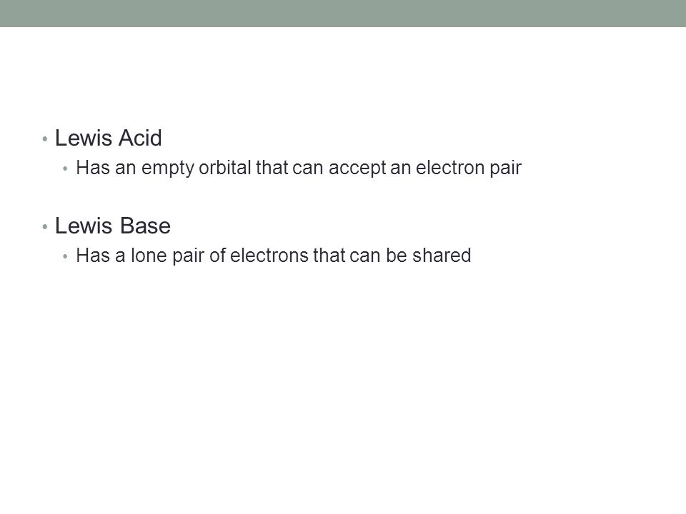 Lewis Acid Has an empty orbital that can accept an electron pair.