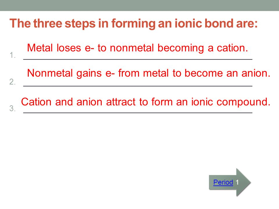 The three steps in forming an ionic bond are: