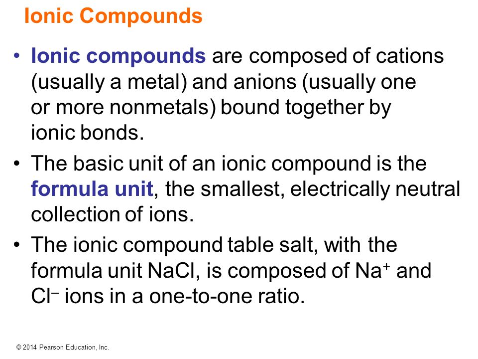 Ionic Compounds Ionic compounds are composed of cations (usually a metal) and anions (usually one or more nonmetals) bound together by ionic bonds.