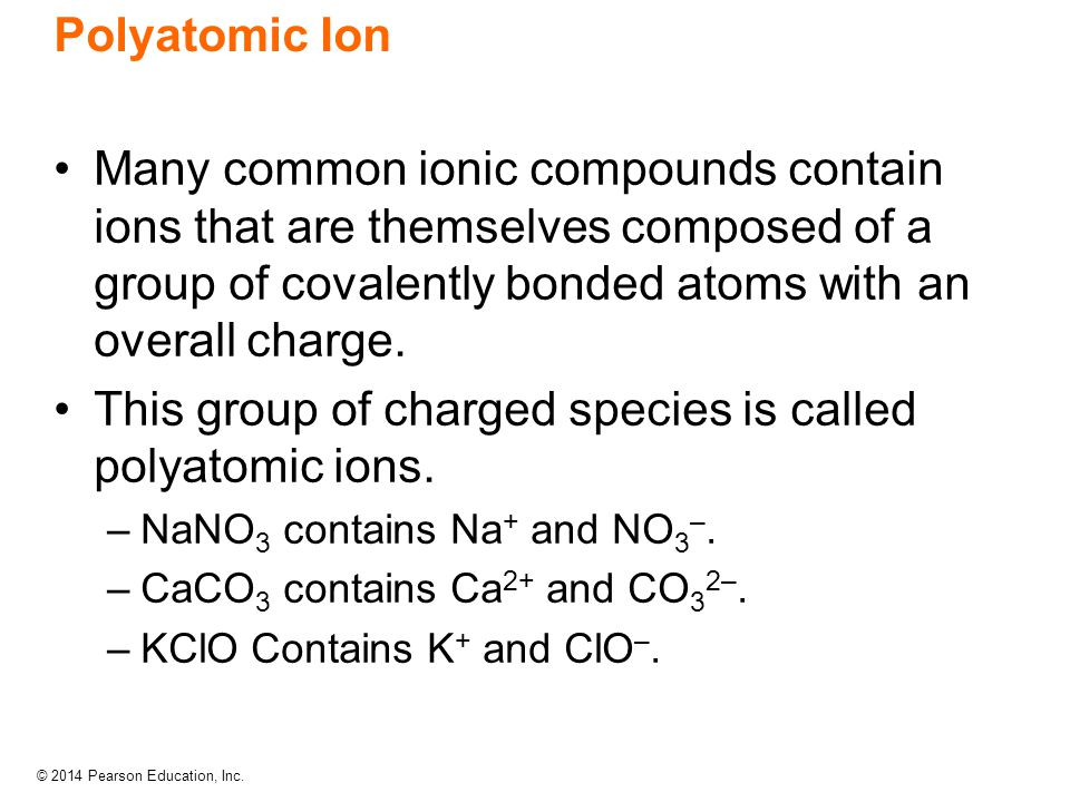 This group of charged species is called polyatomic ions.