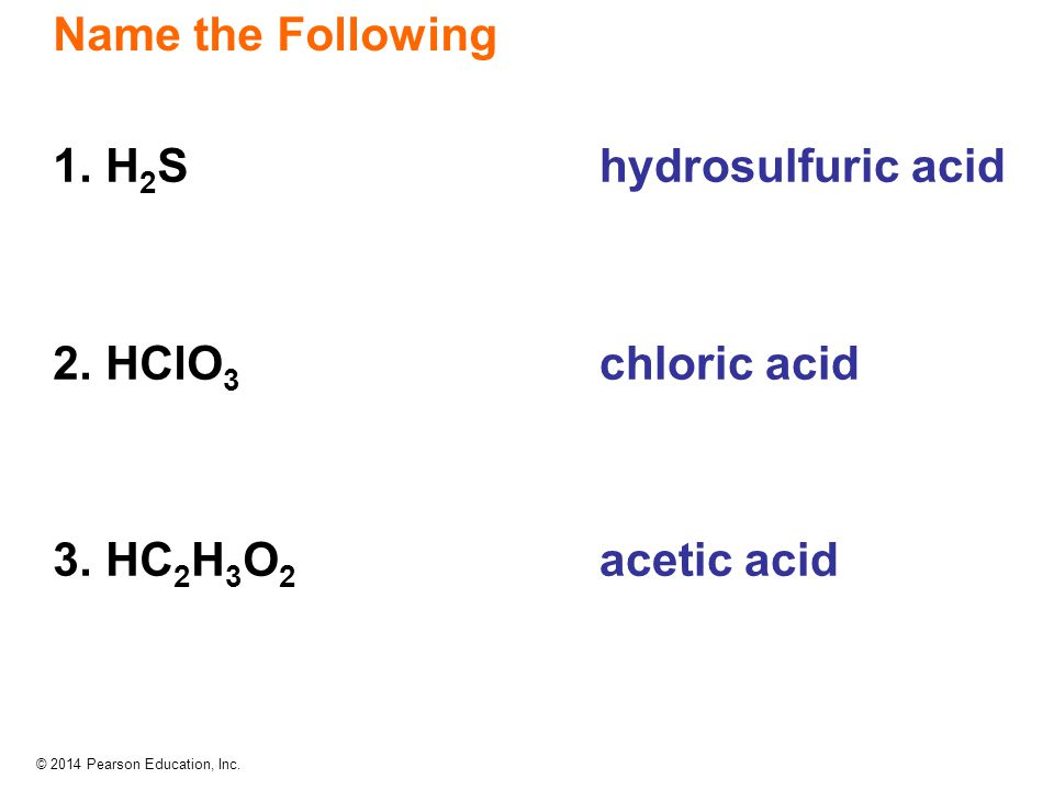 Name the Following 1. H2S 2. HClO3 3. HC2H3O2 hydrosulfuric acid