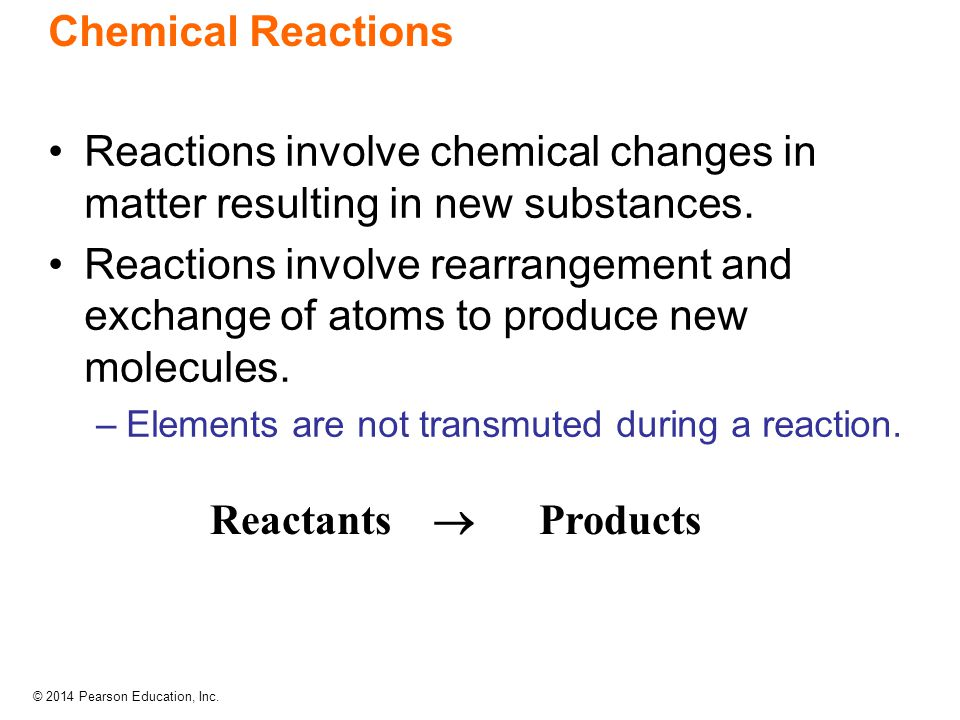Chemical Reactions Reactions involve chemical changes in matter resulting in new substances.