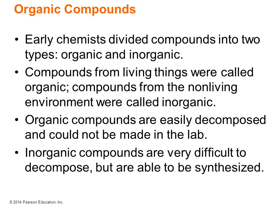 Organic Compounds Early chemists divided compounds into two types: organic and inorganic.