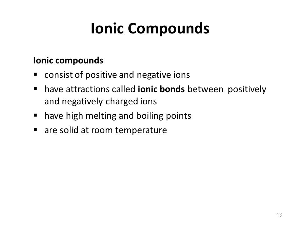 Ionic Compounds Ionic compounds consist of positive and negative ions