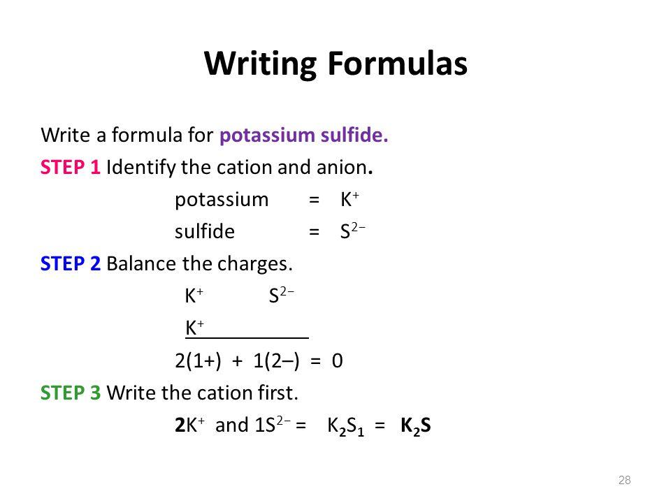 Writing Formulas Write a formula for potassium sulfide.