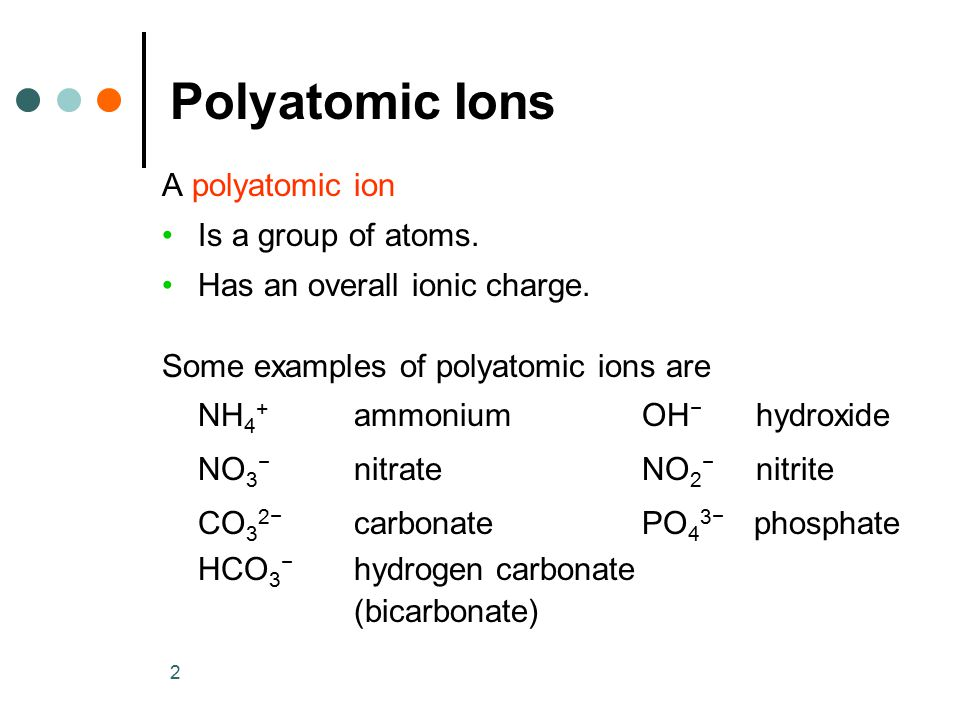 Polyatomic Ions A polyatomic ion Is a group of atoms.