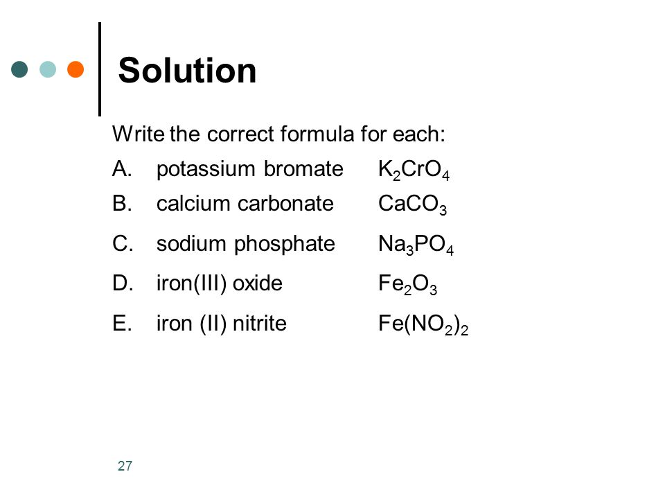 Solution Write the correct formula for each: