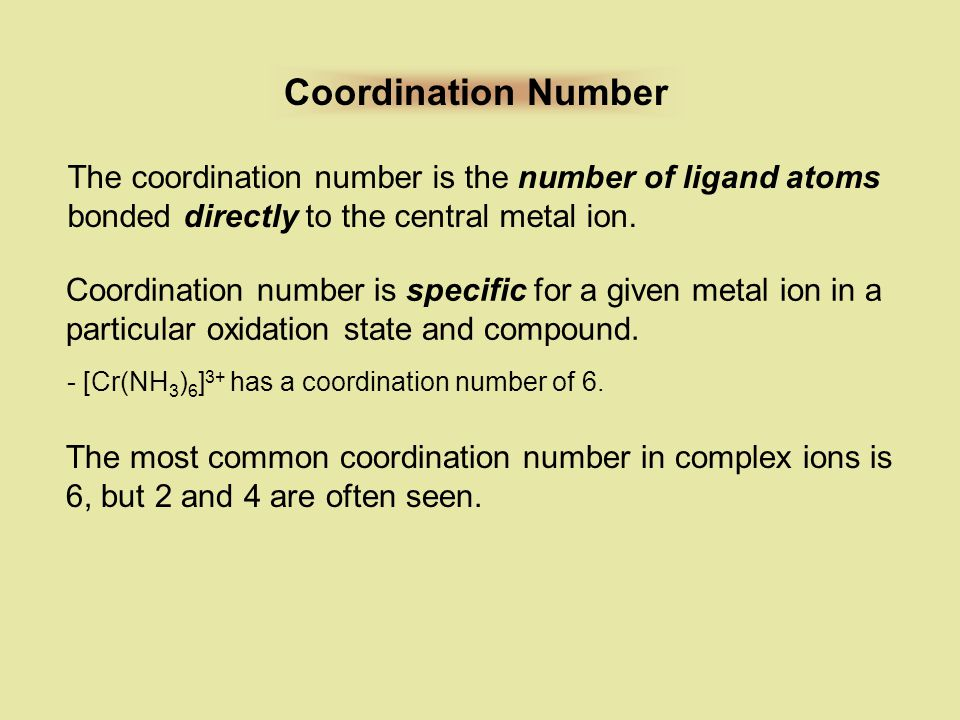 Coordination Number The coordination number is the number of ligand atoms bonded directly to the central metal ion.